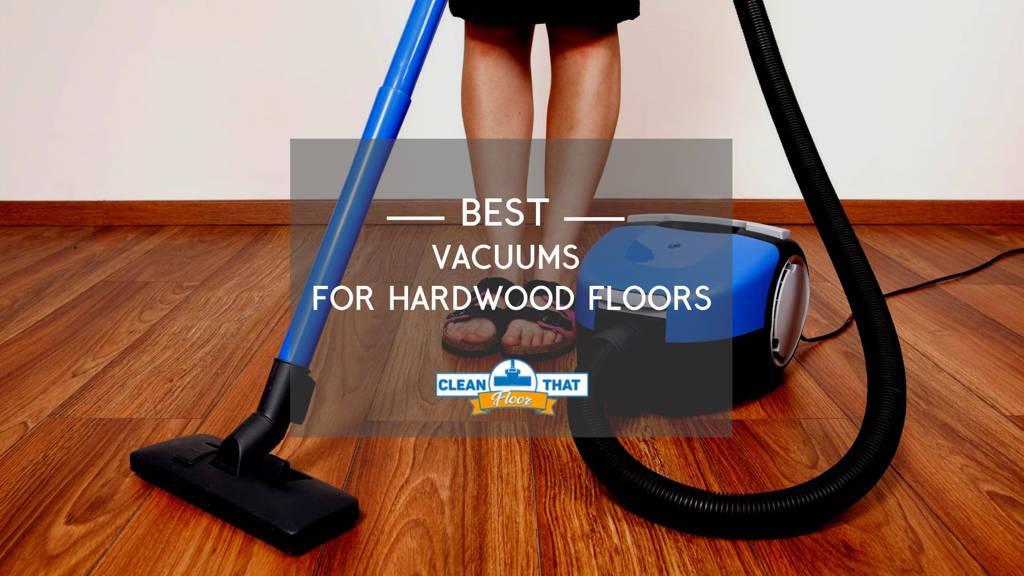 Best Vacuum For Hardwood Floors In 2019 Clean That Floor