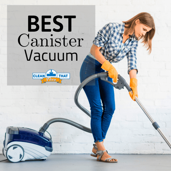 Best Canister Vacuum Cleaners In 2019